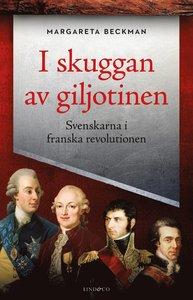 9789177791492_200x_i-skuggan-av-giljotinen-svenskarna-i-franska-revolutionen